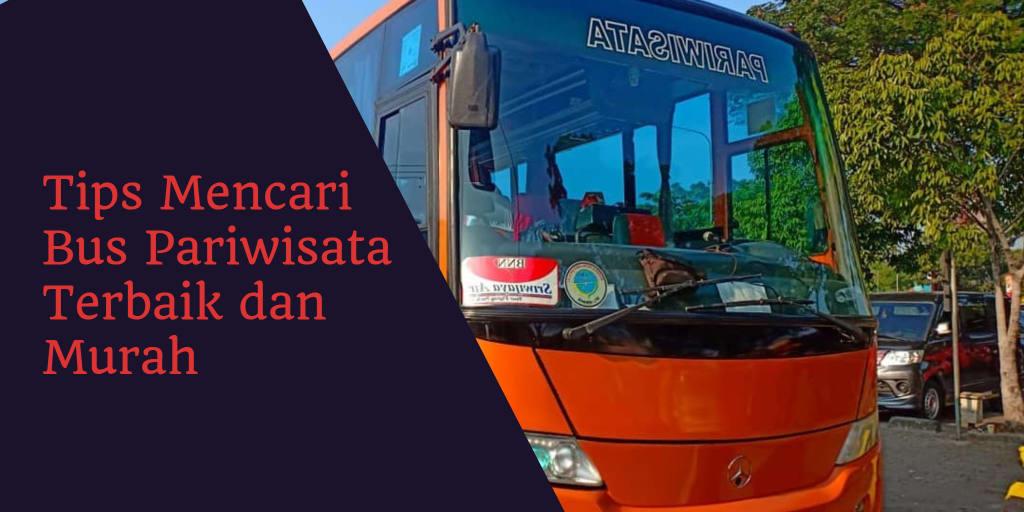 Tips Mencari Bus Pariwisata Terbaik dan Murah